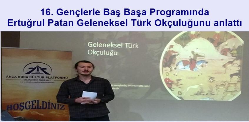 Ertuğrul Patan Geleneksel Türk Okçuluğunu anlattı.